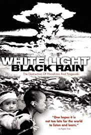 White Light/Black Rain: The Destruction of Hiroshima and Nagasaki (2007) Poster - Movie Forum, Cast, Reviews