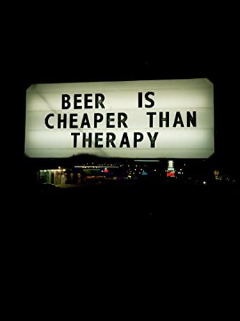 Beer Is Cheaper Than Therapy (2011)