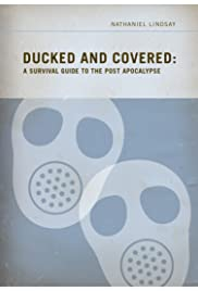 Ducked and Covered: A Survival Guide to the Post Apocalypse Poster