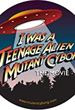 I Was a Teenage Alien Mutant Cyborg