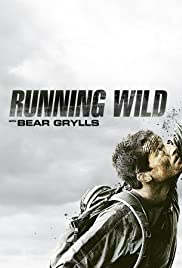 Running Wild with Bear Grylls Poster - TV Show Forum, Cast, Reviews
