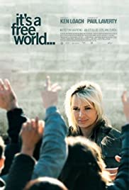 It's a Free World... (2007) Poster - Movie Forum, Cast, Reviews