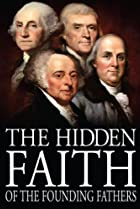 Image of The Hidden Faith of the Founding Fathers