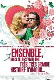 Ensemble, nous allons vivre une très, très grande histoire d'amour...(2010) Poster - Movie Forum, Cast, Reviews