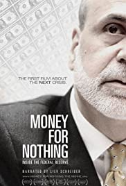 Money for Nothing: Inside the Federal Reserve (2013) Poster - Movie Forum, Cast, Reviews