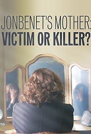 JonBenet's Mother: Victim or Killer
