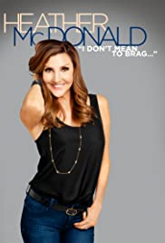 Heather McDonald: I Don't Mean to Brag (2014) Poster - TV Show Forum, Cast, Reviews