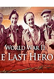 World War II: The Last Heroes Poster - TV Show Forum, Cast, Reviews