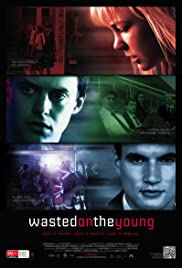 Wasted on the Young (2010) Poster - Movie Forum, Cast, Reviews