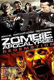 Zombie Apocalypse: Redemption(2011) Poster - Movie Forum, Cast, Reviews