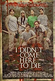 I Didn't Come Here to Die (2010) Poster - Movie Forum, Cast, Reviews