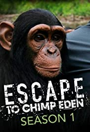 Escape to Chimp Eden Poster - TV Show Forum, Cast, Reviews