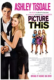 Picture This (2008) Poster - Movie Forum, Cast, Reviews