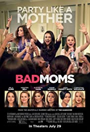 Bad Moms (2016) Poster - Movie Forum, Cast, Reviews