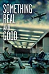 Something Real and Good Trailer