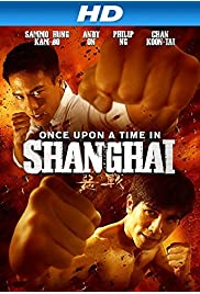 Watch Movie Once Upon a Time in Shanghai (2014)