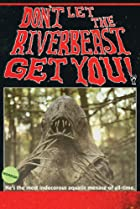 Don't Let the Riverbeast Get You! (2012) Poster