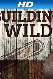 Building Wild Poster - TV Show Forum, Cast, Reviews