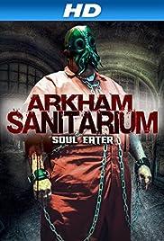 Arkham Sanitarium: Soul Eater(2014) Poster - Movie Forum, Cast, Reviews