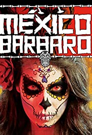 México Bárbaro (2014) Poster - Movie Forum, Cast, Reviews