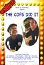 The Cops Did It