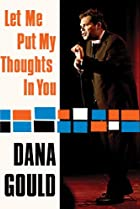 Image of Dana Gould: Let Me Put My Thoughts in You.