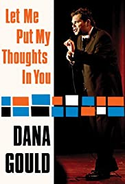 Dana Gould: Let Me Put My Thoughts in You. (2009) Poster - TV Show Forum, Cast, Reviews