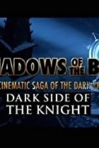 Image of Shadows of the Bat: The Cinematic Saga of the Dark Knight - Dark Side of the Knight