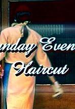 Sunday Evening Haircut