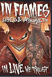In Flames Used & Abused: In Live We Trust(2005) Poster - Movie Forum, Cast, Reviews