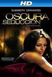 Oscura Seduccion(2010) Poster - Movie Forum, Cast, Reviews