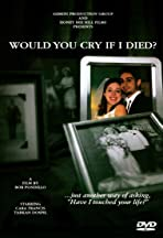 Would You Cry If I Died?