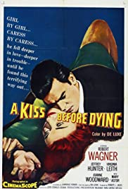 A Kiss Before Dying (1956) Poster - Movie Forum, Cast, Reviews