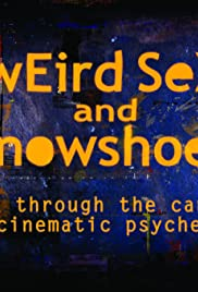 Weird Sex and Snowshoes: A Trek Through the Canadian Cinematic Psyche Poster