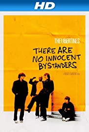 The Libertines: There Are No Innocent Bystanders(2011) Poster - Movie Forum, Cast, Reviews