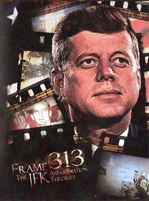 Frame 313: The JFK Assassination Theories