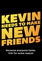 Kevin Needs to Make New Friends: Because Everyone Hates Him for Some Reason