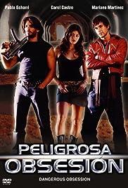 Peligrosa obsesión(2004) Poster - Movie Forum, Cast, Reviews