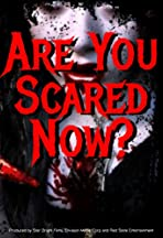 Are You Scared Now?