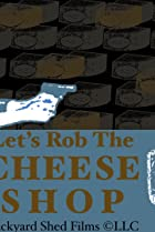 Let's Rob the Cheese Shop (2009) Poster