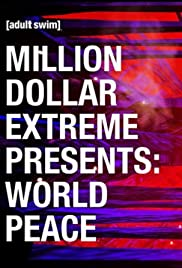 Million Dollar Extreme Presents: World Peace Poster - TV Show Forum, Cast, Reviews