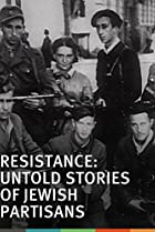 Image of Resistance: Untold Stories of Jewish Partisans
