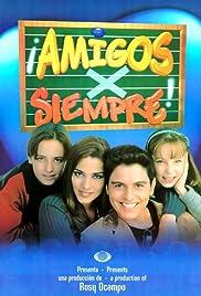 Amigos X siempre Poster - TV Show Forum, Cast, Reviews