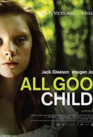 All Good Children (2010) Poster - Movie Forum, Cast, Reviews