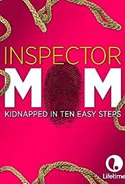Inspector Mom: Kidnapped in Ten Easy Steps Poster