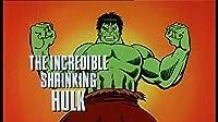 The Incredible Shrinking Hulk