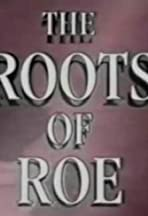 The Roots of Roe