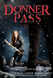 Donner Pass (2011) Poster - Movie Forum, Cast, Reviews
