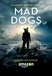 Mad Dogs Poster - TV Show Forum, Cast, Reviews