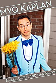 Myq Kaplan: Small, Dork and Handsome (2014) Poster - TV Show Forum, Cast, Reviews